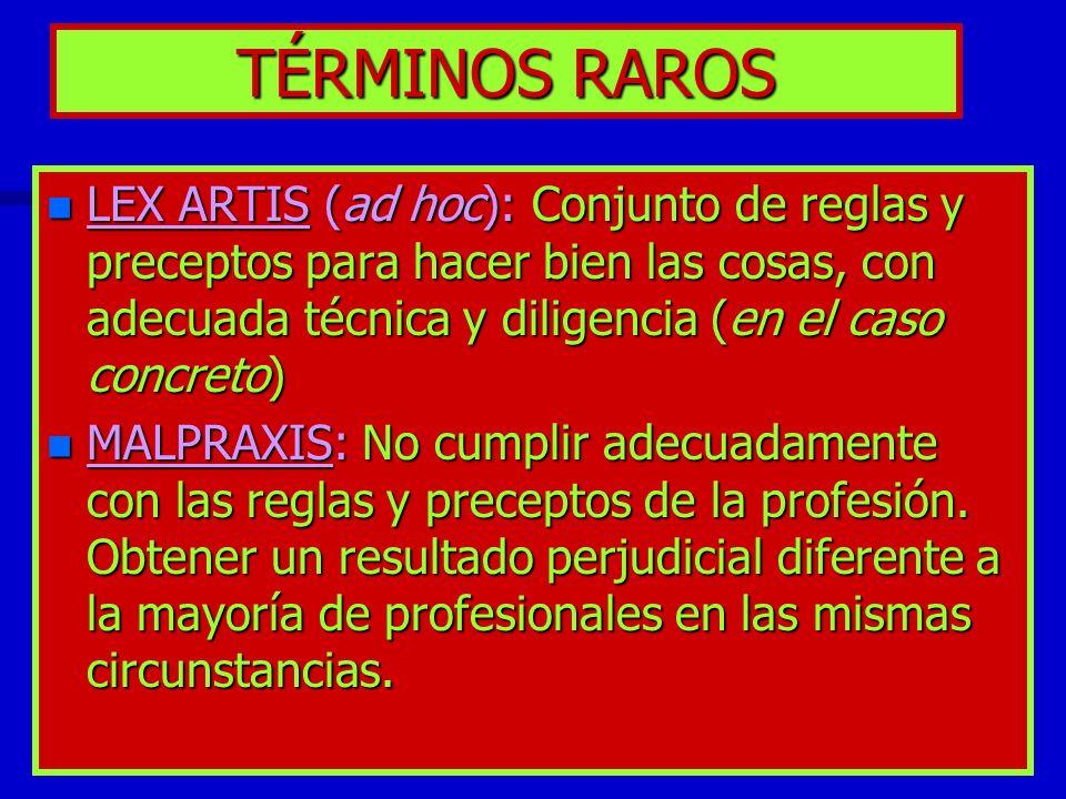 TÉRMINOS RAROS n LEX ARTIS (ad hoc): Conjunto de reglas y preceptos para hacer bien las cosas, con adecuada técnica y diligencia (en el caso concreto)