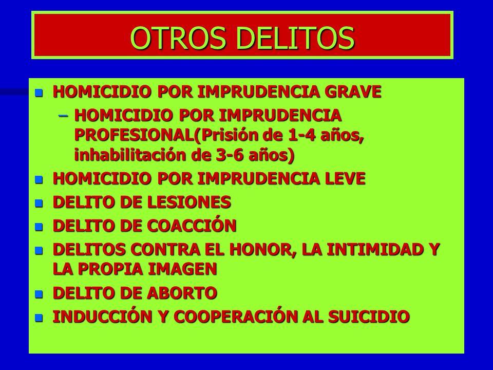 OTROS DELITOS n HOMICIDIO POR IMPRUDENCIA GRAVE –HOMICIDIO POR IMPRUDENCIA PROFESIONAL(Prisión de 1-4 años, inhabilitación de 3-6 años) n HOMICIDIO PO