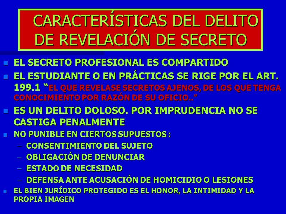 CARACTERÍSTICAS DEL DELITO DE REVELACIÓN DE SECRETO CARACTERÍSTICAS DEL DELITO DE REVELACIÓN DE SECRETO n EL SECRETO PROFESIONAL ES COMPARTIDO n EL ES