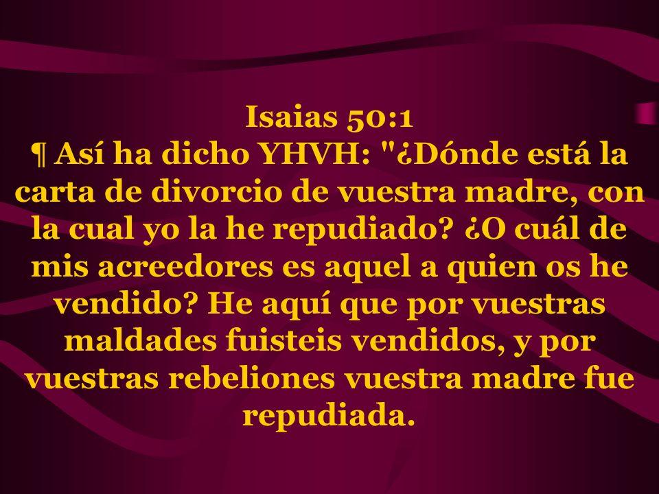 Isaias 50:1 ¶ Así ha dicho YHVH: