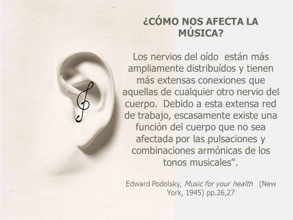 ¿CÓMO NOS AFECTA LA MÚSICA? Los nervios del oído están más ampliamente distribuídos y tienen más extensas conexiones que aquellas de cualquier otro ne