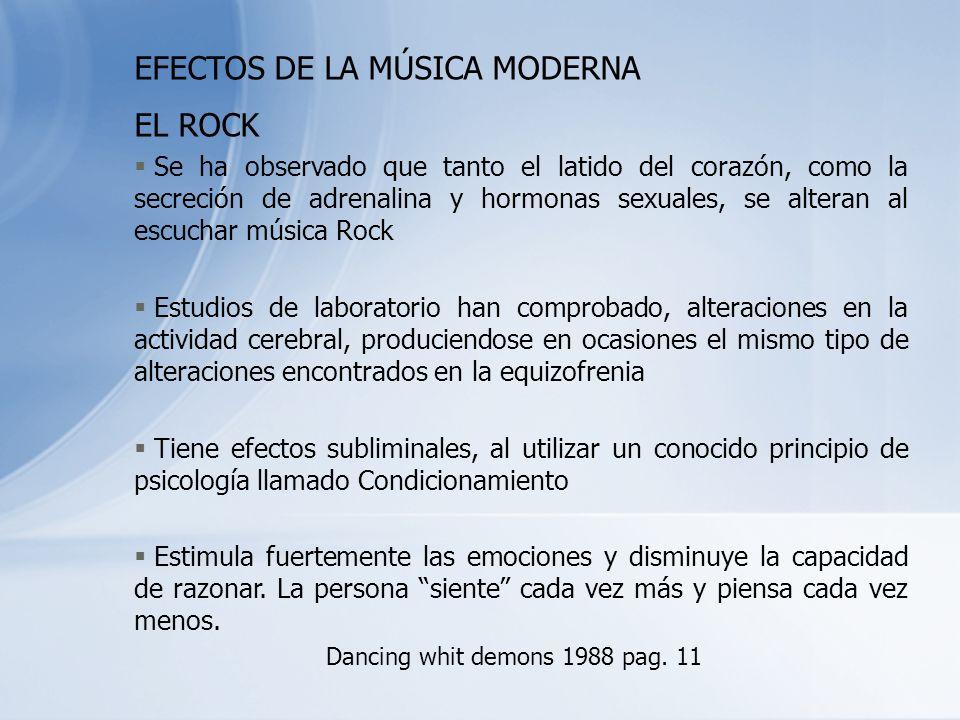 EFECTOS DE LA MÚSICA MODERNA EL ROCK § Se ha observado que tanto el latido del corazón, como la secreción de adrenalina y hormonas sexuales, se altera