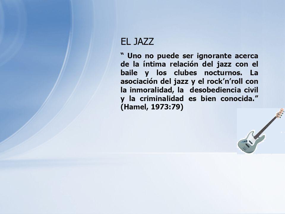 EL JAZZ Uno no puede ser ignorante acerca de la íntima relación del jazz con el baile y los clubes nocturnos. La asociación del jazz y el rocknroll co