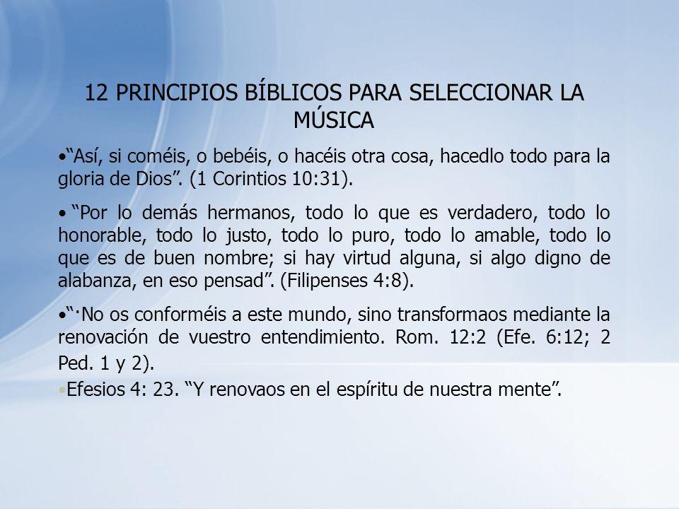 12 PRINCIPIOS BÍBLICOS PARA SELECCIONAR LA MÚSICA Así, si coméis, o bebéis, o hacéis otra cosa, hacedlo todo para la gloria de Dios. (1 Corintios 10:3