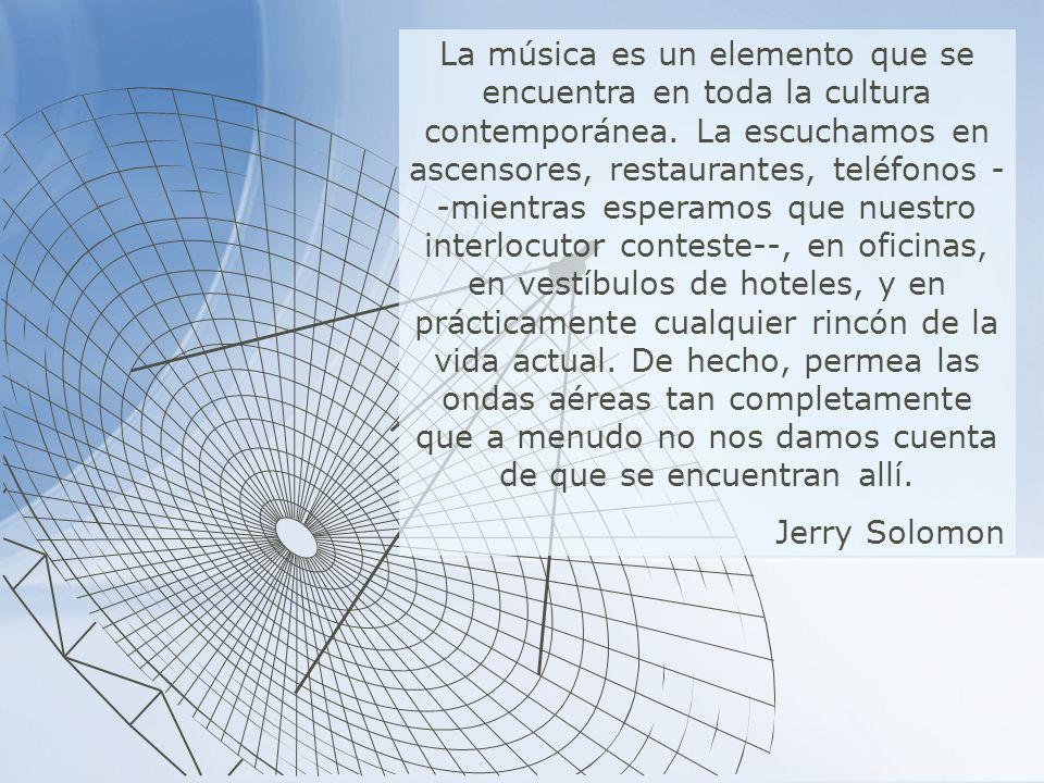 La música es un elemento que se encuentra en toda la cultura contemporánea. La escuchamos en ascensores, restaurantes, teléfonos - -mientras esperamos