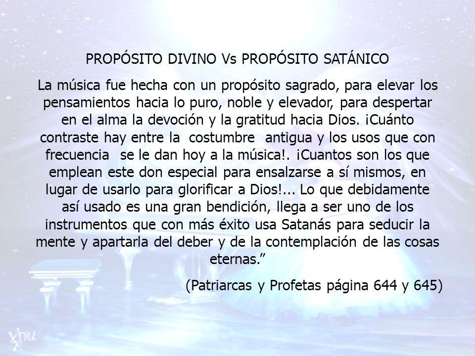 PROPÓSITO DIVINO Vs PROPÓSITO SATÁNICO La música fue hecha con un propósito sagrado, para elevar los pensamientos hacia lo puro, noble y elevador, par