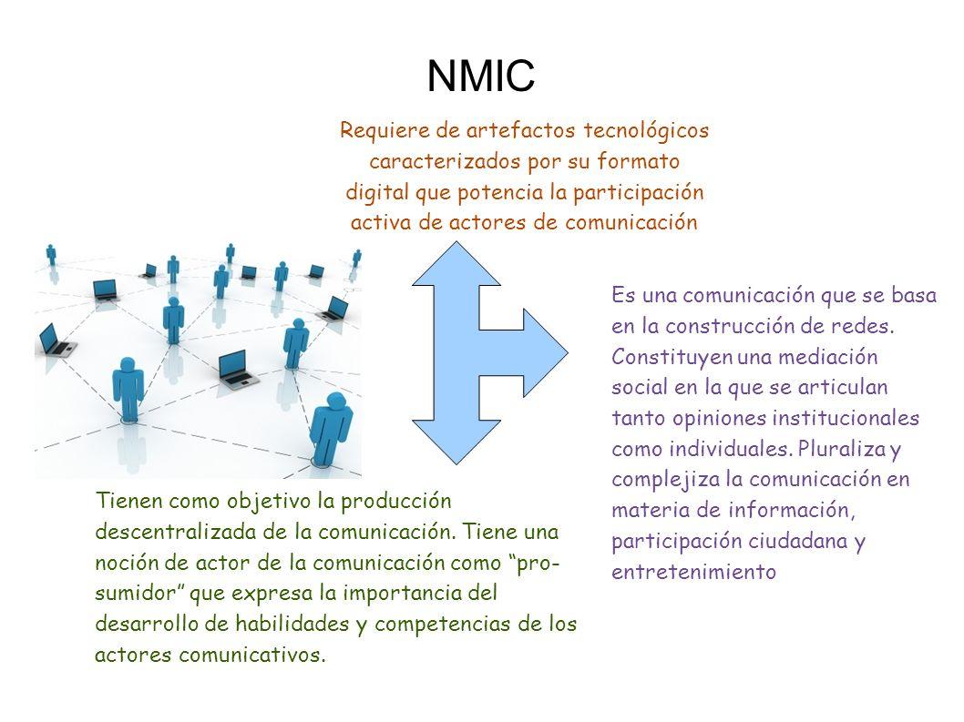 NMIC Requiere de artefactos tecnológicos caracterizados por su formato digital que potencia la participación activa de actores de comunicación Es una comunicación que se basa en la construcción de redes.