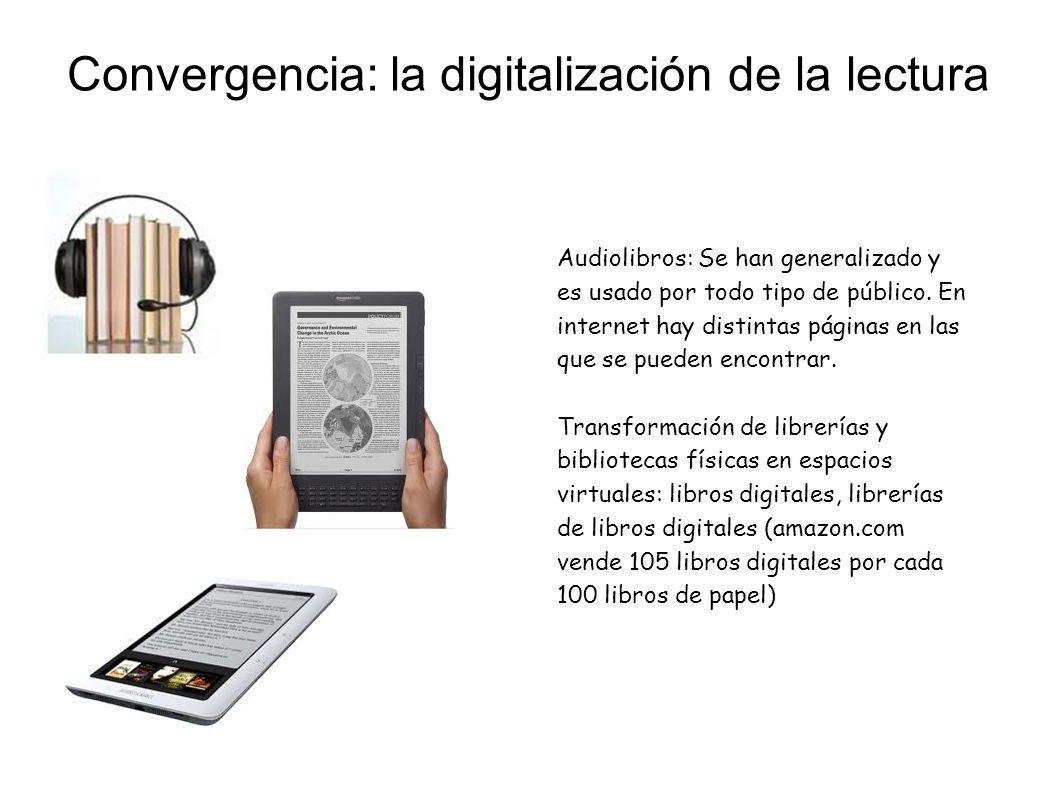 Convergencia: la digitalización de la lectura Audiolibros: Se han generalizado y es usado por todo tipo de público. En internet hay distintas páginas