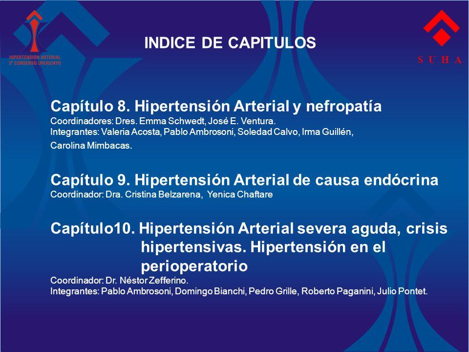 S U H A INDICE DE CAPITULOS Capítulo 8. Hipertensión Arterial y nefropatía Coordinadores: Dres. Emma Schwedt, José E. Ventura. Integrantes: Valeria Ac