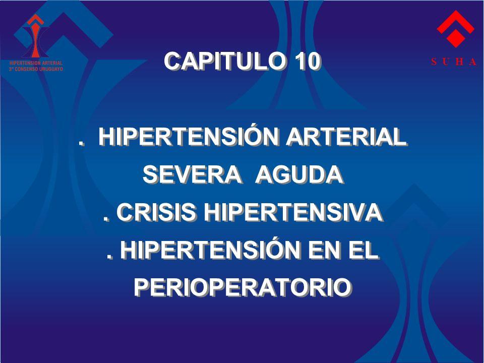 CAPITULO 10. HIPERTENSIÓN ARTERIAL SEVERA AGUDA. CRISIS HIPERTENSIVA. HIPERTENSIÓN EN EL PERIOPERATORIO S U H A