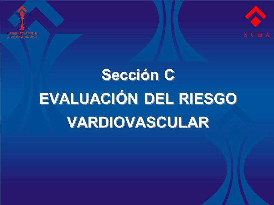 Sección C EVALUACIÓN DEL RIESGO VARDIOVASCULAR S U H A