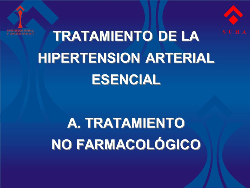 TRATAMIENTO DE LA HIPERTENSION ARTERIAL ESENCIAL A. TRATAMIENTO NO FARMACOLÓGICO S U H A