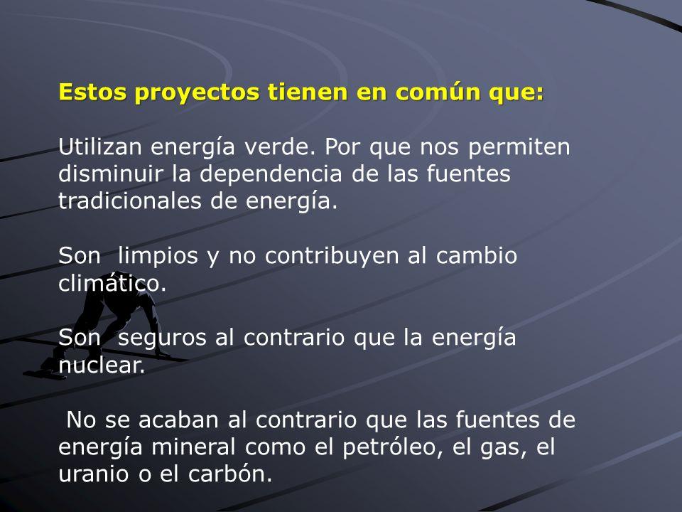 Estos proyectos tienen en común que: Utilizan energía verde.