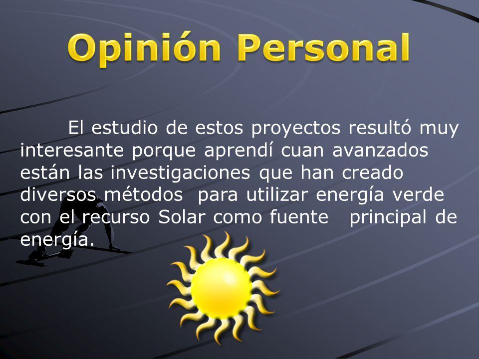 El estudio de estos proyectos resultó muy interesante porque aprendí cuan avanzados están las investigaciones que han creado diversos métodos para utilizar energía verde con el recurso Solar como fuente principal de energía.