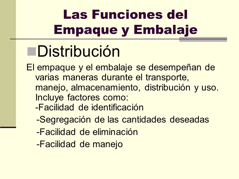 Las Funciones del Empaque y Embalaje Distribución El empaque y el embalaje se desempeñan de varias maneras durante el transporte, manejo, almacenamien