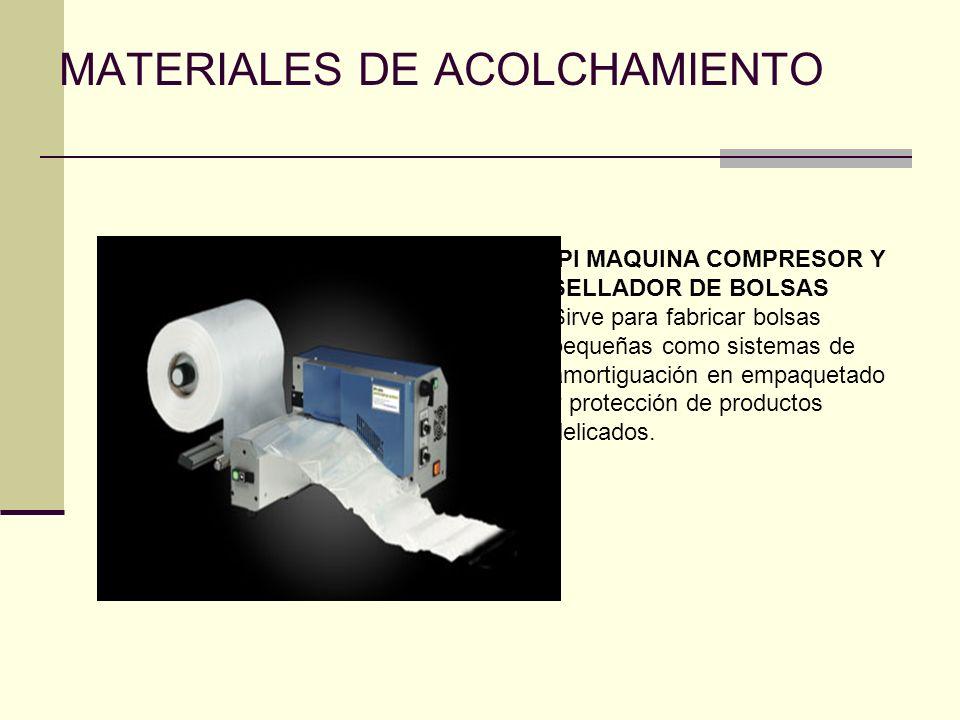 MATERIALES DE ACOLCHAMIENTO IPI MAQUINA COMPRESOR Y SELLADOR DE BOLSAS Sirve para fabricar bolsas pequeñas como sistemas de amortiguación en empaqueta