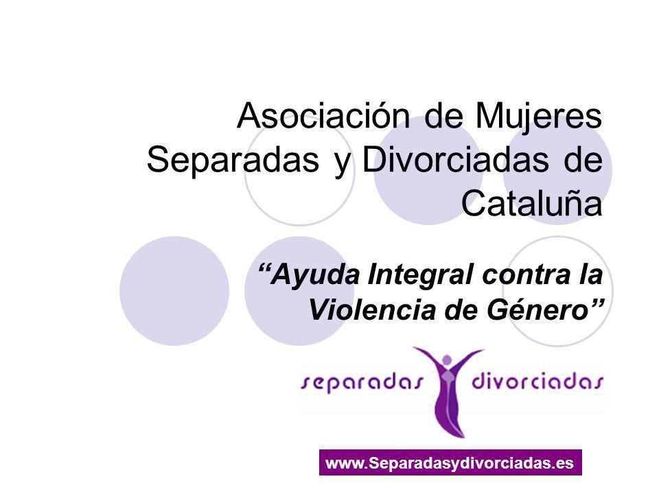 Asociación de Mujeres Separadas y Divorciadas de Cataluña Ayuda Integral contra la Violencia de Género www.Separadasydivorciadas.es