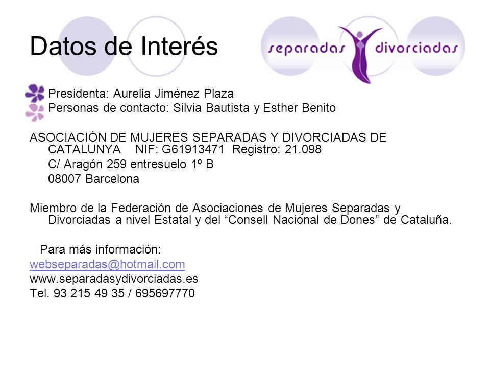 Datos de Interés Presidenta: Aurelia Jiménez Plaza Personas de contacto: Silvia Bautista y Esther Benito ASOCIACIÓN DE MUJERES SEPARADAS Y DIVORCIADAS