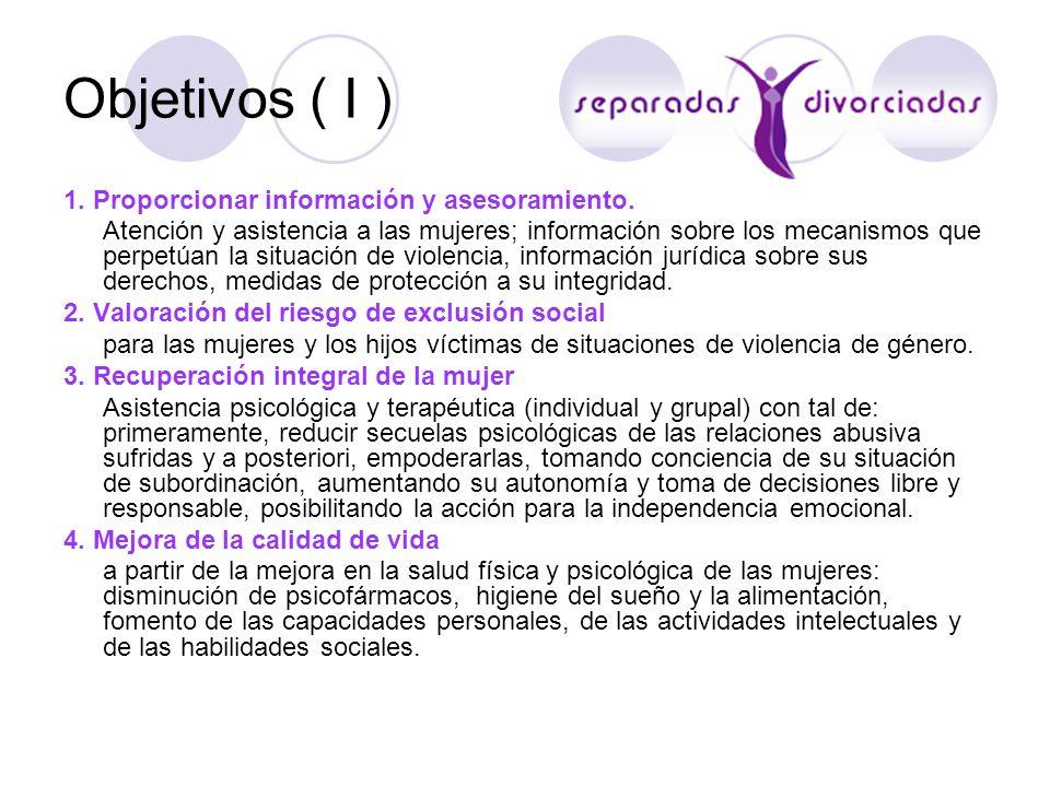 Objetivos ( I ) 1. Proporcionar información y asesoramiento. Atención y asistencia a las mujeres; información sobre los mecanismos que perpetúan la si
