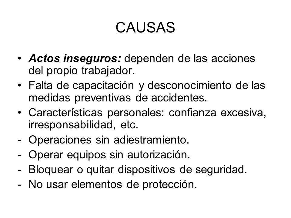 CAUSAS Actos inseguros: dependen de las acciones del propio trabajador. Falta de capacitación y desconocimiento de las medidas preventivas de accident