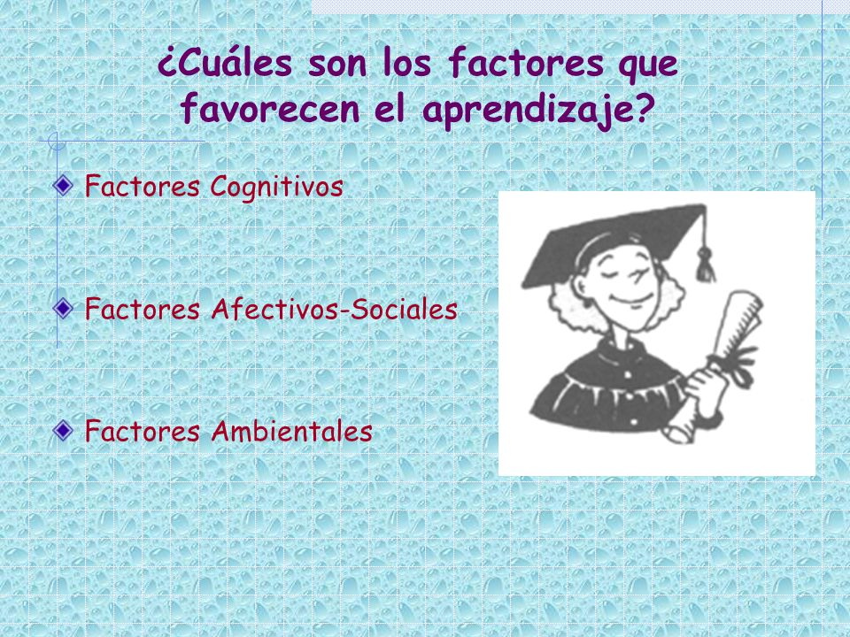 ¿Cuáles son los factores que favorecen el aprendizaje? Factores Cognitivos Factores Afectivos-Sociales Factores Ambientales