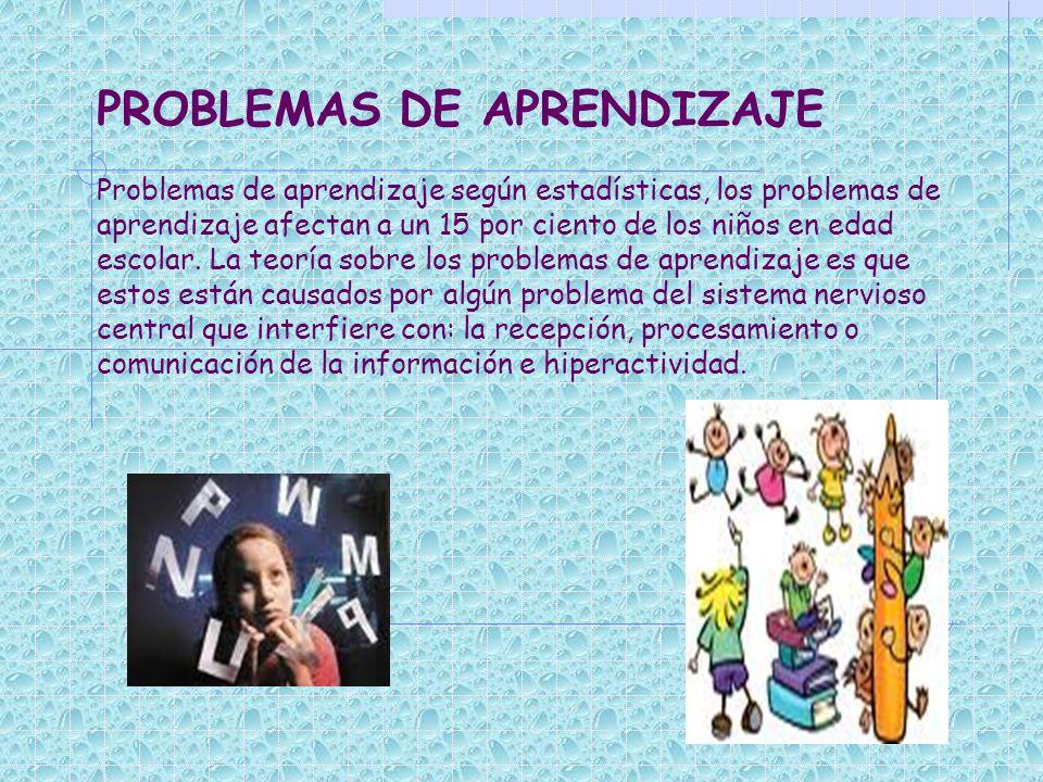 PROBLEMAS DE APRENDIZAJE Problemas de aprendizaje según estadísticas, los problemas de aprendizaje afectan a un 15 por ciento de los niños en edad esc