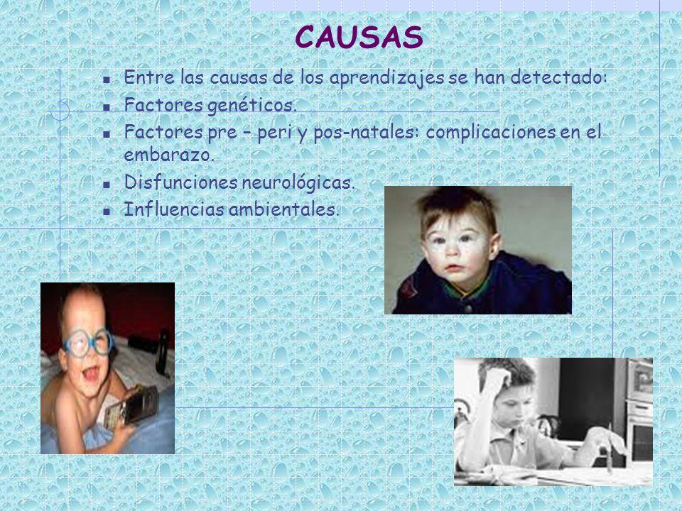 CAUSAS Entre las causas de los aprendizajes se han detectado: Factores genéticos. Factores pre – peri y pos-natales: complicaciones en el embarazo. Di