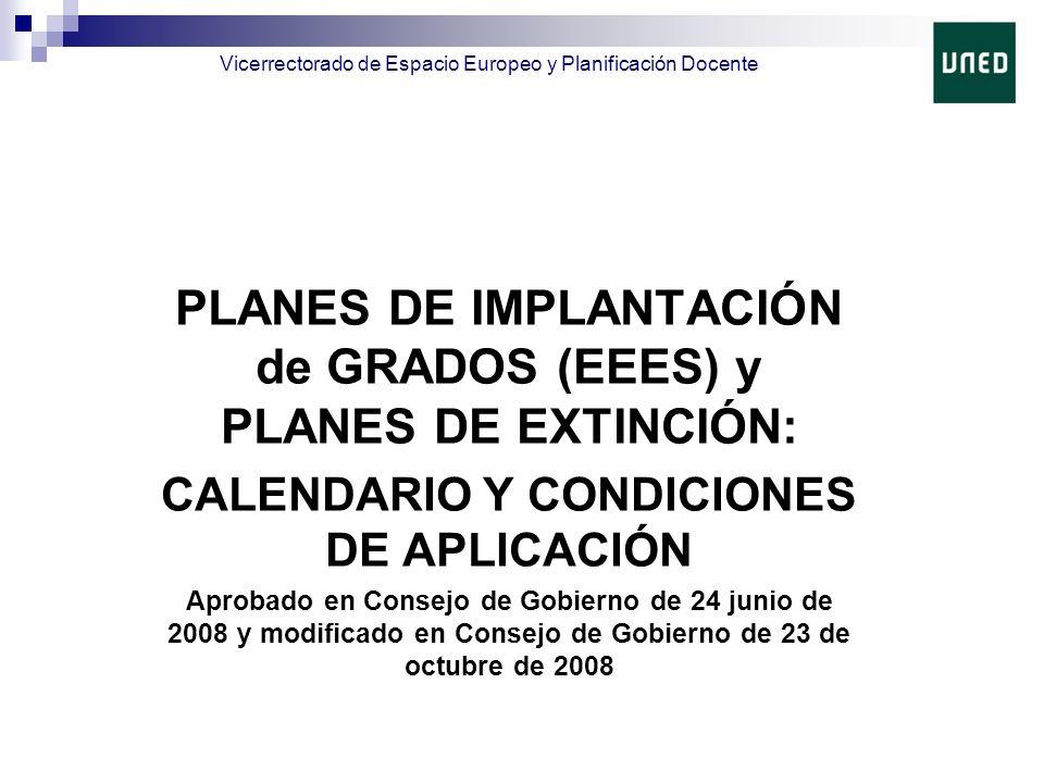 PLANES DE IMPLANTACIÓN de GRADOS (EEES) y PLANES DE EXTINCIÓN: CALENDARIO Y CONDICIONES DE APLICACIÓN Aprobado en Consejo de Gobierno de 24 junio de 2008 y modificado en Consejo de Gobierno de 23 de octubre de 2008 Vicerrectorado de Espacio Europeo y Planificación Docente