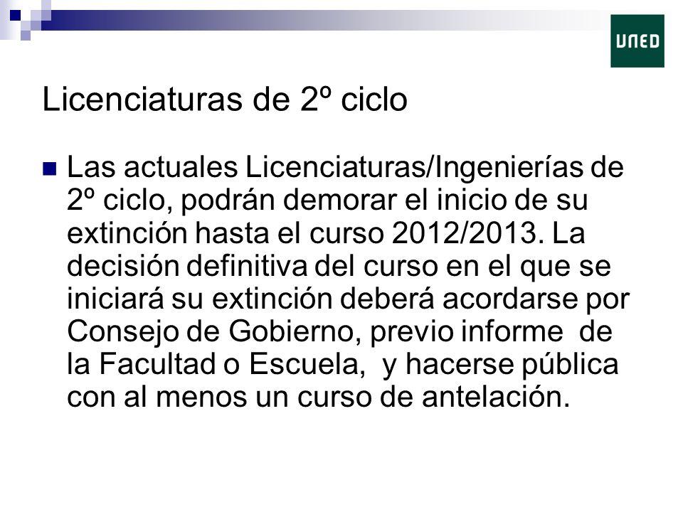 Licenciaturas de 2º ciclo Las actuales Licenciaturas/Ingenierías de 2º ciclo, podrán demorar el inicio de su extinción hasta el curso 2012/2013.