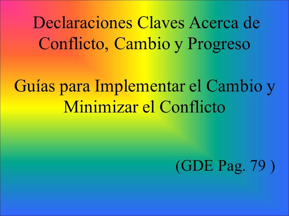 Declaraciones Claves Acerca de Conflicto, Cambio y Progreso Guías para Implementar el Cambio y Minimizar el Conflicto (GDE Pag.