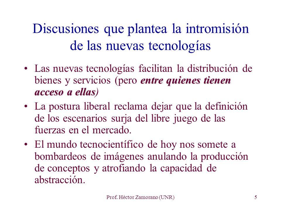 Prof. Héctor Zamorano (UNR)5 Discusiones que plantea la intromisión de las nuevas tecnologías entre quienes tienen acceso a ellasLas nuevas tecnología