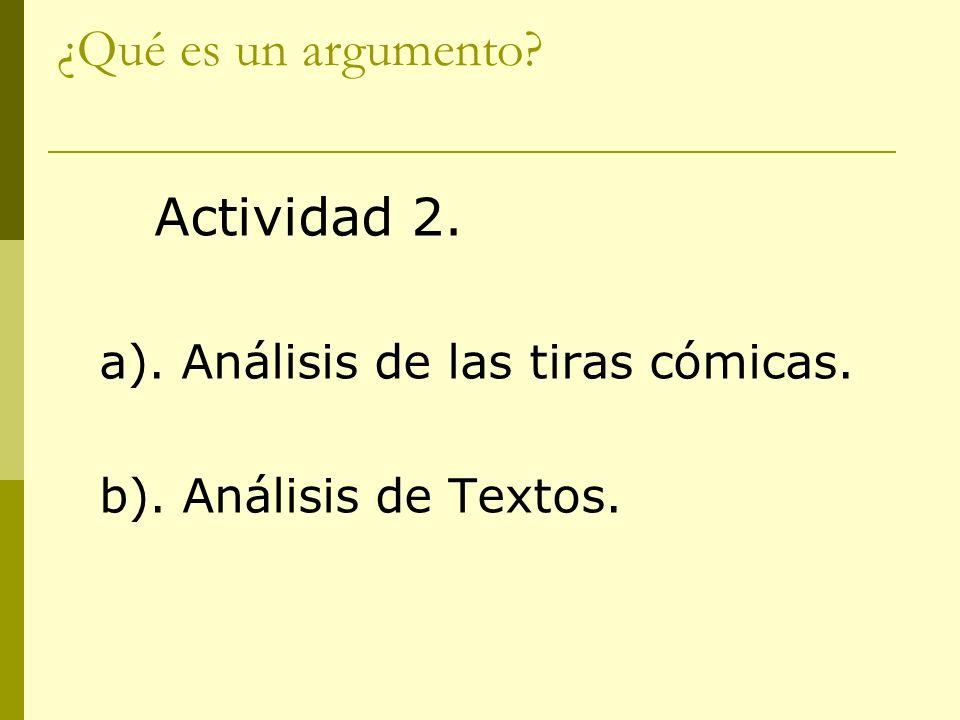 ¿Qué es un argumento? Actividad 2. a). Análisis de las tiras cómicas. b). Análisis de Textos.