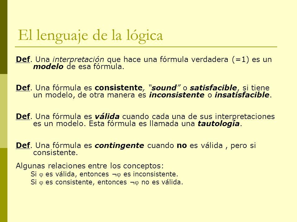 El lenguaje de la lógica Def. Una interpretación que hace una fórmula verdadera (=1) es un modelo de esa fórmula. Def. Una fórmula es consistente, sou
