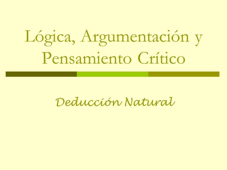 Lógica, Argumentación y Pensamiento Crítico Deducción Natural