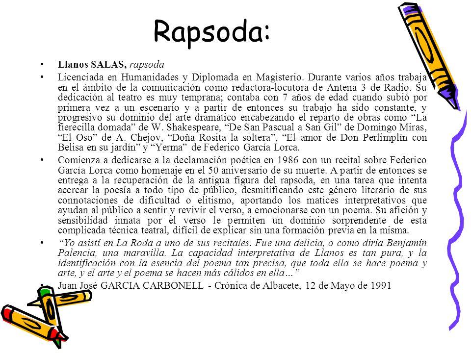 Rapsoda: Llanos SALAS, rapsoda Licenciada en Humanidades y Diplomada en Magisterio. Durante varios años trabaja en el ámbito de la comunicación como r