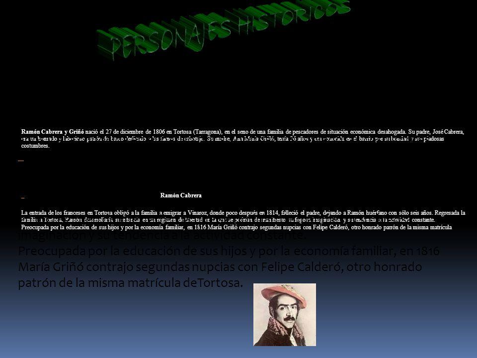 Ramón Cabrera y Griñó nació el 27 de diciembre de 1806 en Tortosa (Tarragona), en el seno de una familia de pescadores de situación económica desahoga