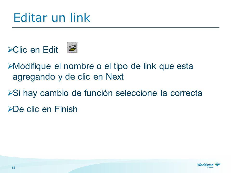 14 Editar un link Clic en Edit Modifique el nombre o el tipo de link que esta agregando y de clic en Next Si hay cambio de función seleccione la correcta De clic en Finish