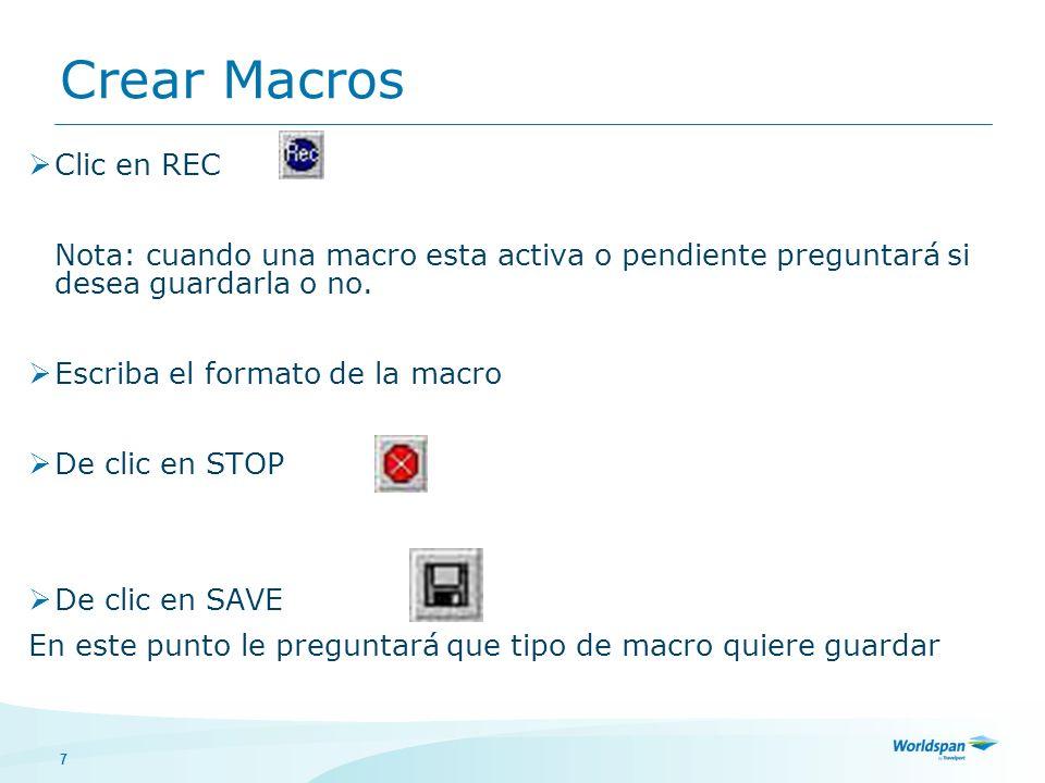 8 Editar una Macro Clic en Edit Modifique el formato según lo requiera De clic en SAVE En este punto le preguntará que tipo de macro quiere guardar