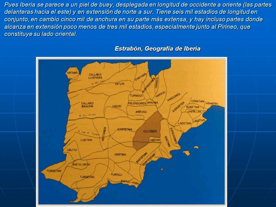Pues Iberia se parece a un piel de buey, desplegada en longitud de occidente a oriente (las partes delanteras hacia el este) y en extensión de norte a