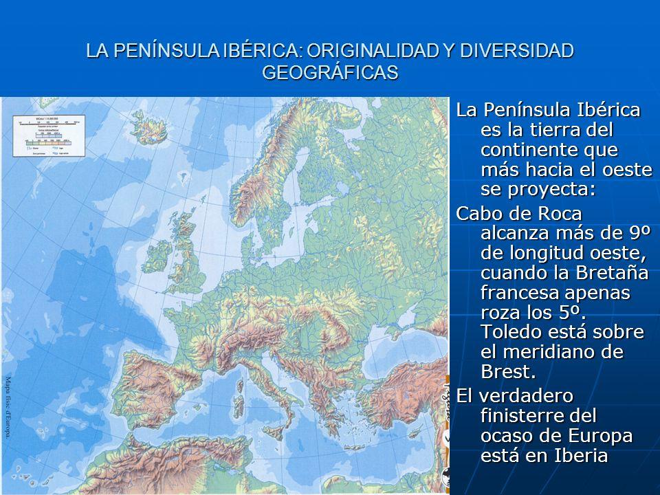LA PENÍNSULA IBÉRICA: ORIGINALIDAD Y DIVERSIDAD GEOGRÁFICAS La Península Ibérica es la tierra del continente que más hacia el oeste se proyecta: Cabo