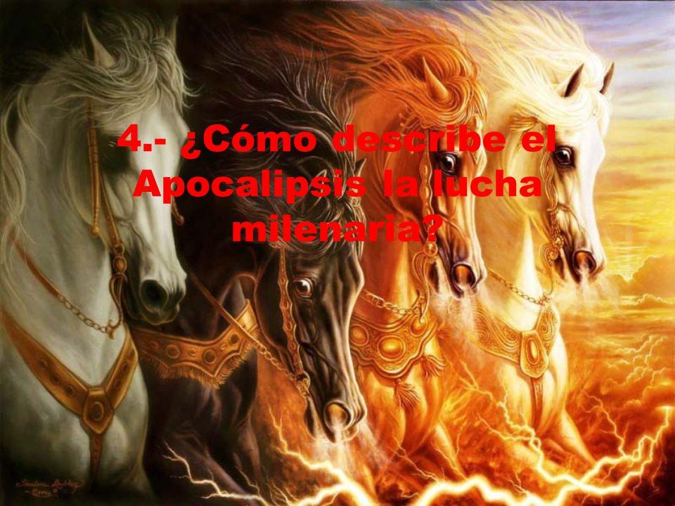 4.- ¿Cómo describe el Apocalipsis la lucha milenaria?