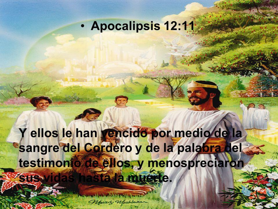 Apocalipsis 12:11 Y ellos le han vencido por medio de la sangre del Cordero y de la palabra del testimonio de ellos, y menospreciaron sus vidas hasta