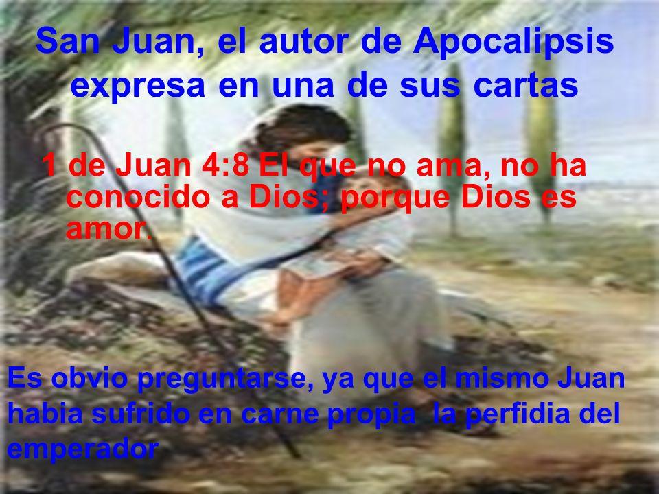 San Juan, el autor de Apocalipsis expresa en una de sus cartas 1 de Juan 4:8 El que no ama, no ha conocido a Dios; porque Dios es amor. Es obvio pregu