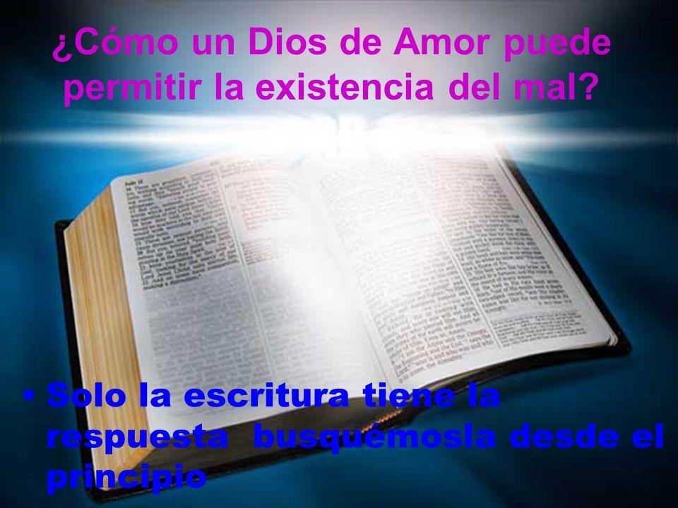 ¿Cómo un Dios de Amor puede permitir la existencia del mal? Solo la escritura tiene la respuesta busquémosla desde el principio