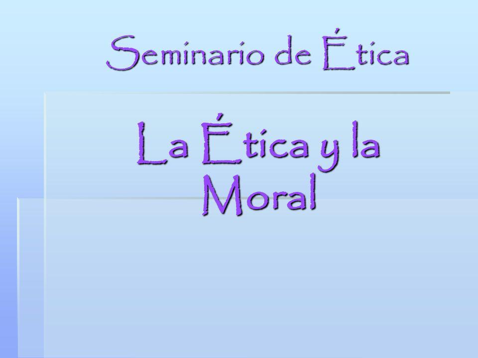 Seminario de Ética La Ética y la Moral