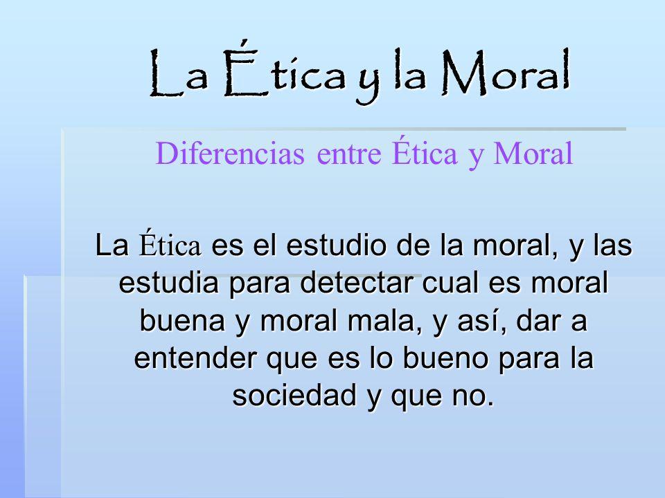 Diferencias entre Ética y Moral La Ética es el estudio de la moral, y las estudia para detectar cual es moral buena y moral mala, y así, dar a entende
