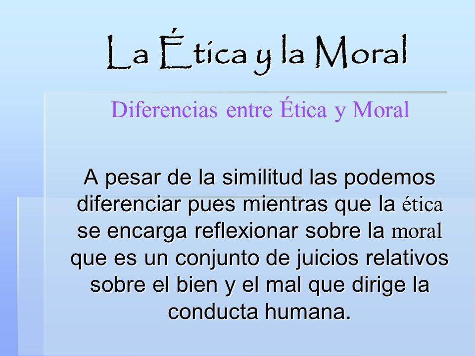 Diferencias entre Ética y Moral A pesar de la similitud las podemos diferenciar pues mientras que la ética se encarga reflexionar sobre la moral que e