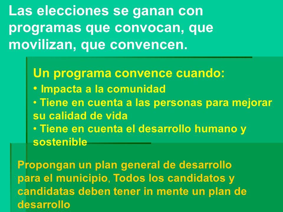 Las elecciones se ganan con programas que convocan, que movilizan, que convencen. Un programa convence cuando: Impacta a la comunidad Tiene en cuenta