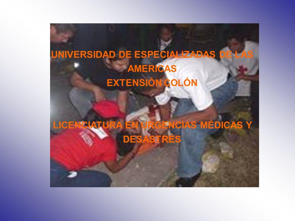 UNIVERSIDAD DE ESPECIALIZADAS DE LAS AMERICAS EXTENSIÓN COLÓN LICENCIATURA EN URGENCIAS MÉDICAS Y DESASTRES