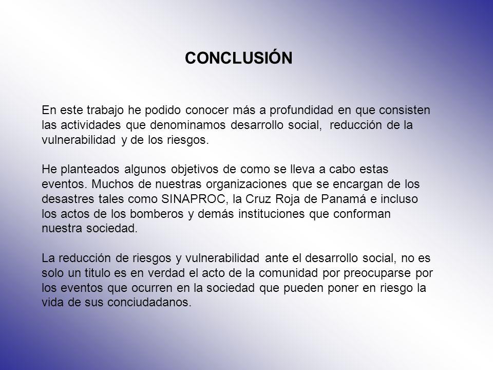 CONCLUSIÓN En este trabajo he podido conocer más a profundidad en que consisten las actividades que denominamos desarrollo social, reducción de la vul